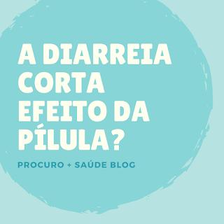 A diarreia corta efeito da pílula?