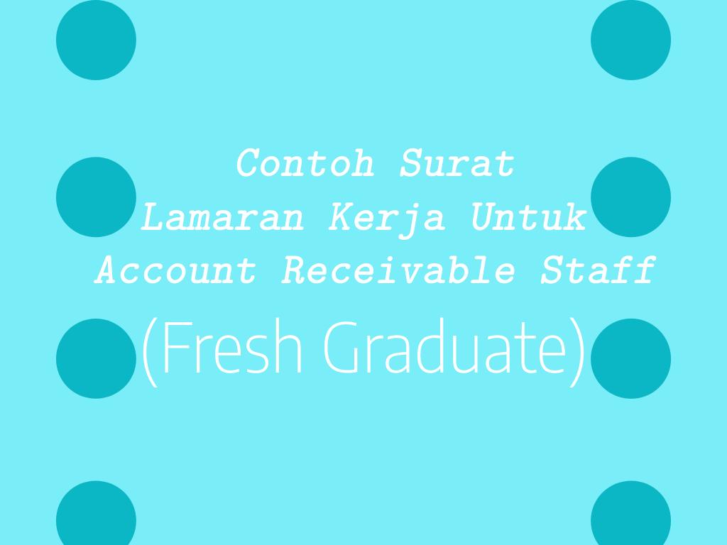 Contoh Surat Lamaran Kerja Untuk Account Receivable Staff (Fresh Graduate)