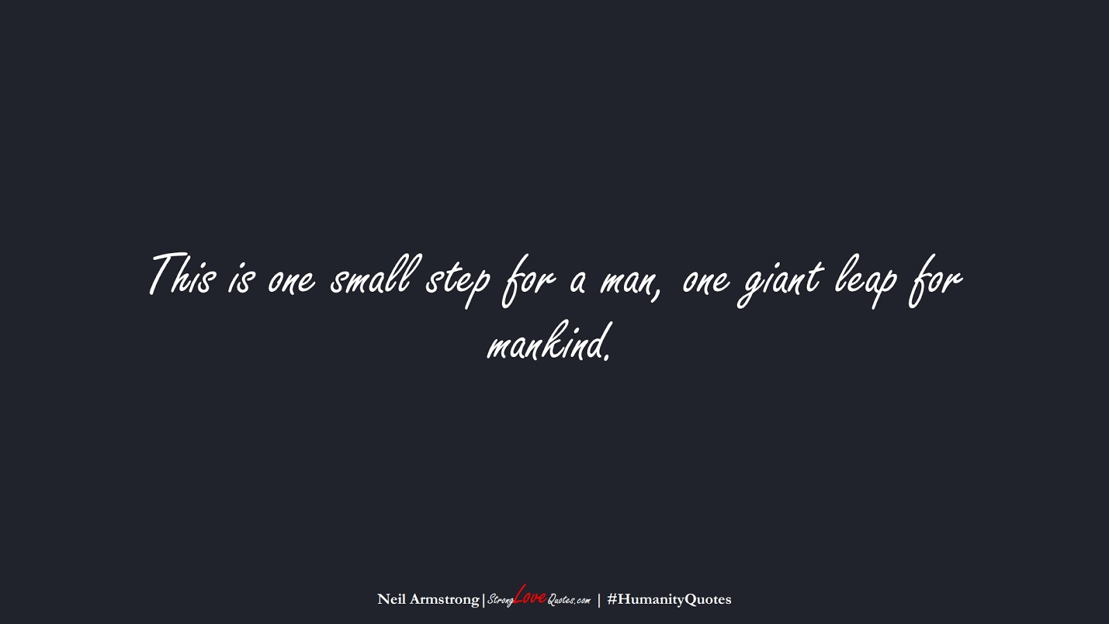 This is one small step for a man, one giant leap for mankind. (Neil Armstrong);  #HumanityQuotes