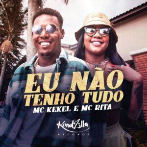 MC Kekel & MC Rita - Eu Não Tenho Tudo [Baixar]