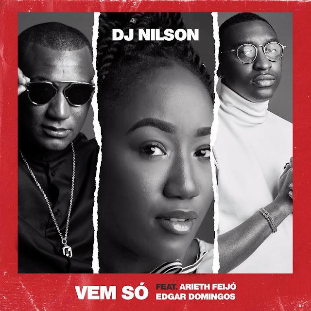 Dj Nilson Feat Arieth Feijó & Edgar Domigos - Vem Só (Kizomba) [Download] baixar nova musica descarregar agora 2019