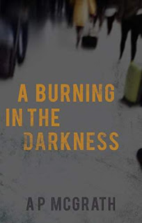 A Burning in the Darkness - A gripping crime romance with a big heart by AP McGrath