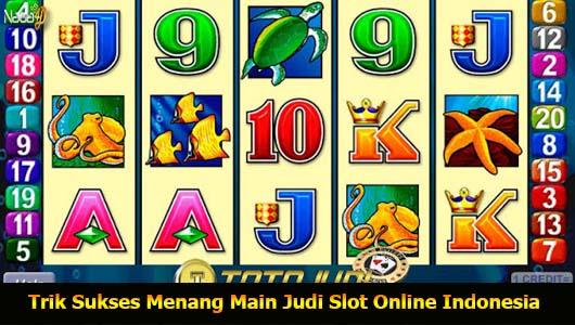 Trik Sukses Menang Main Judi Slot Online Indonesia