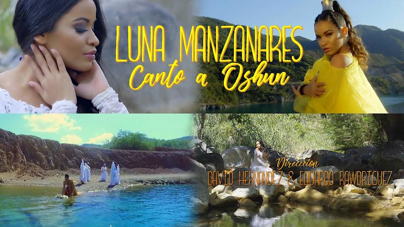 Luna Manzanares - ¨Canto a Oshun¨ - Videoclip - Dirección: David Hernández - Eduardo Rawdríguez. Portal Del Vídeo Clip Cubano