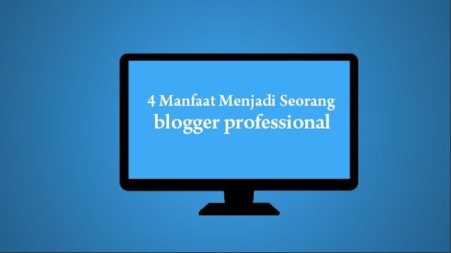 4 Manfaat Menjadi Seorang Blogger Professional