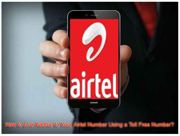 how-to-link-aadhar-to-your-airtel-number-using-a-toll-free-number