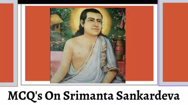 Assam GK Part-11 MCQ on Srimanta Sankerdev