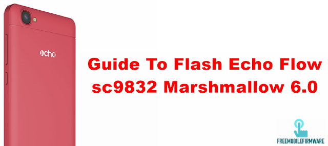 Guide To Flash Echo Flow sc9832 Marshmallow 6.0 Using CM2SPD