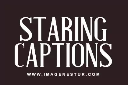 [Staring Quotes] Staring Captions for Instagram, Funny Stare Captions