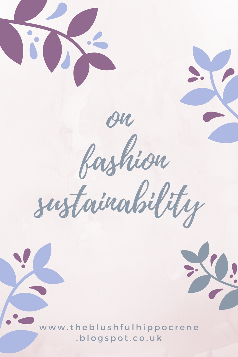 On Fashion Sustainability: Some thoughts and ideas - www.theblushfulhippocrene.blogspot.co.uk