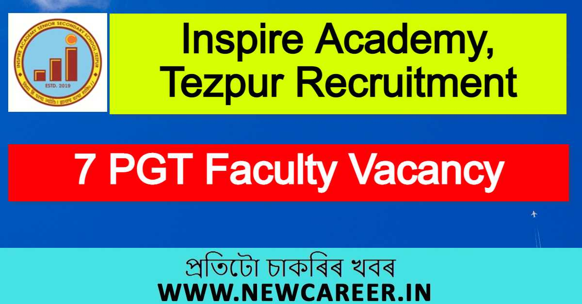 Inspire Academy, Tezpur Recruitment 2020 : Apply For 7 PGT Faculty Vacancy