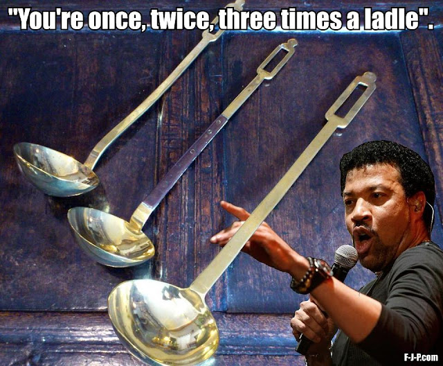 "Funny Lionel Richie song pun picture - ""You're once, twice, three times a ladle""."