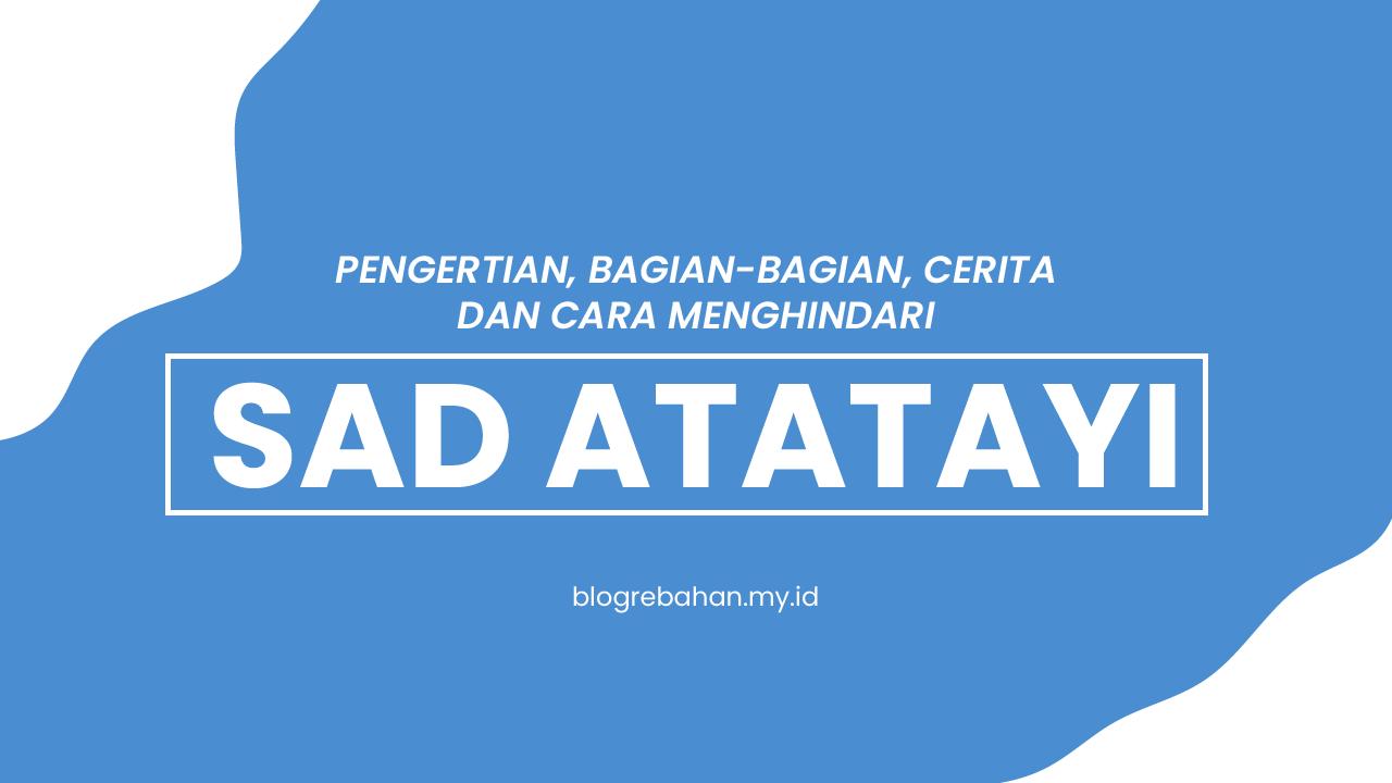 Pengertian, Bagian-bagian dan Cerita tentang Sad Atatayi