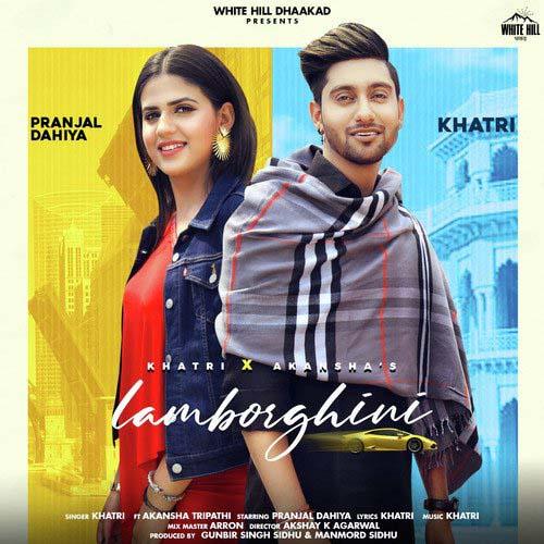 Lamborghini Lyrics – KHATRI & Akansha Tripathi | Pranjal Dahiyas