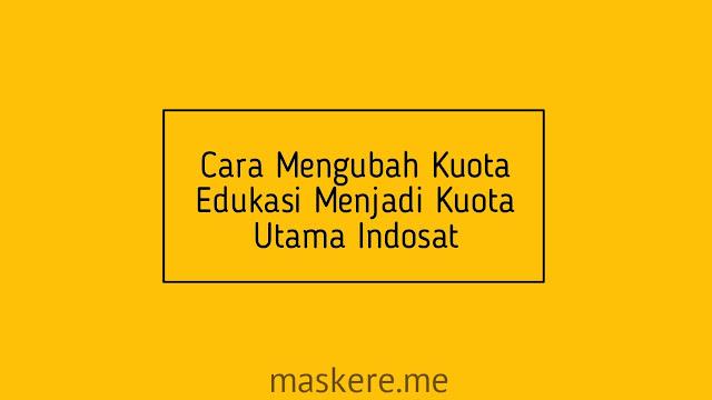Cara mengubah kuota Edukasi menjadi kuota utama Indosat