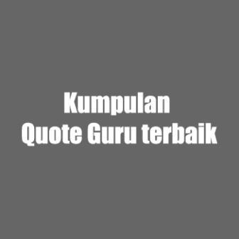 kumpulan quote guru terbaik apihyayan blog