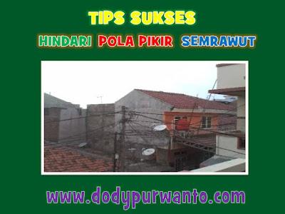 Tips Sukses - Hindari Pola Pikir Semrawut
