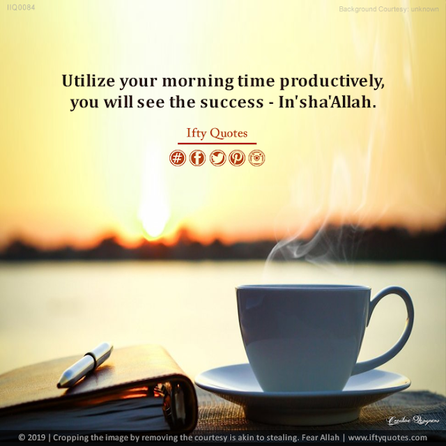 Ifty Quotes | Utilize your morning time productively you will see the success - In'sha'Allah | Iftikhar Islam