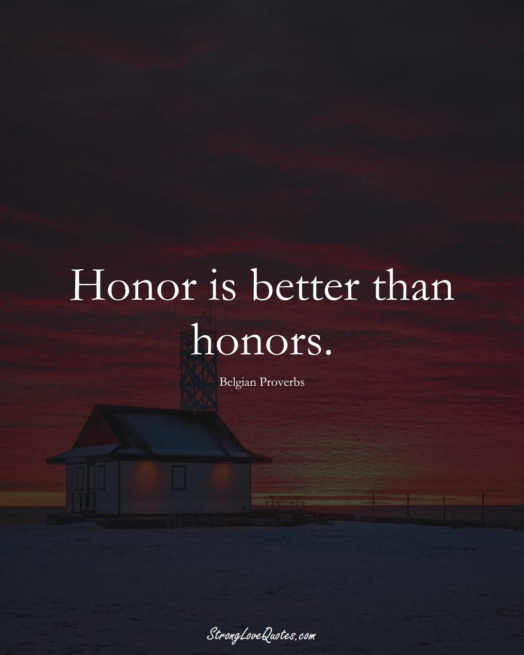 Honor is better than honors. (Belgian Sayings);  #EuropeanSayings