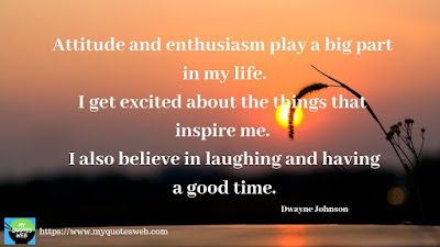 My Life Quotes - Attitude and enthusiasm