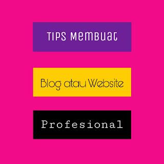 Tips Membuat Blog atau Website Profesional Lengkap