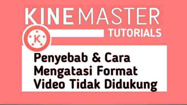 Cara Mengatasi Format Video Tidak Didukung di KineMaster