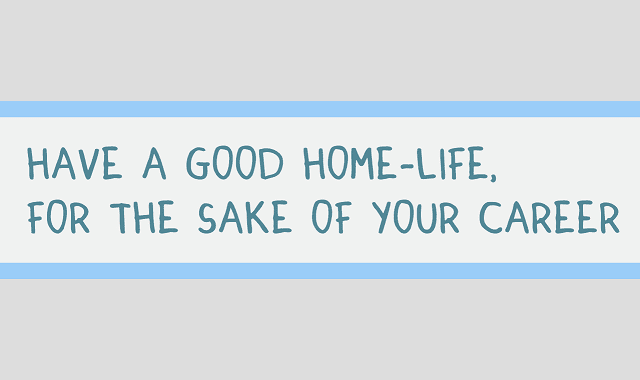Have a Good Home Life for the Sake of Your Career
