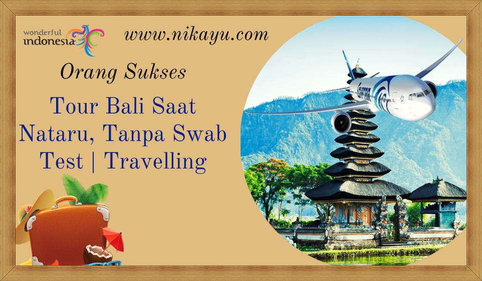 Cara Aman Tour Wisata Bali Saat Nataru, Tanpa Swab Test | Destinasi
