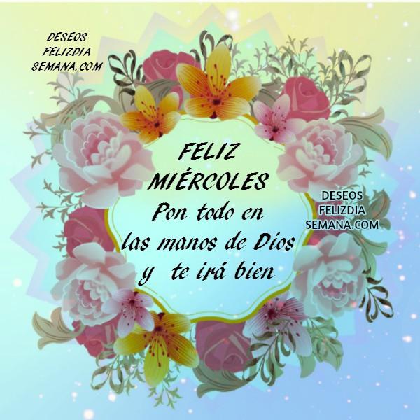 Imágenes y frases bonitas de feliz miércoles para saludos de amigos por facebook, mensajes cristianos para amigos por Mery Bracho