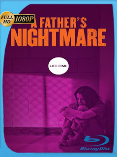 La Pesadilla de un Padre (A Father's Nightmare (2018) HD [1080p] Latino [GoogleDrive] SilvestreHD