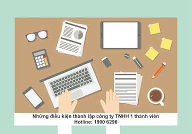 Những điều kiện thành lập công ty TNHH 1 thành viên