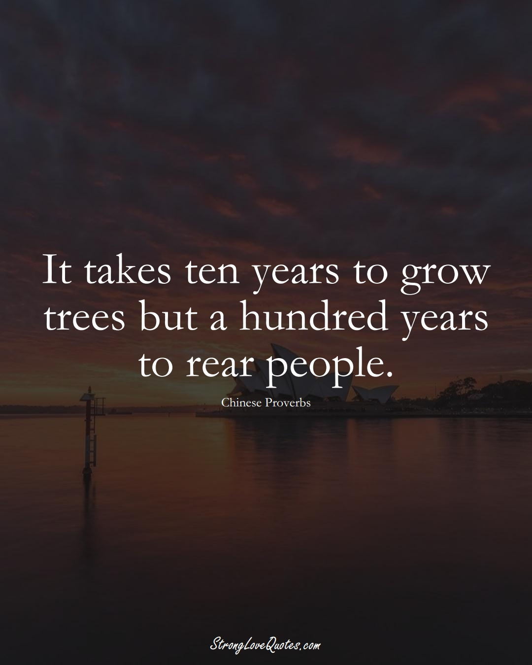 It takes ten years to grow trees but a hundred years to rear people. (Chinese Sayings);  #AsianSayings