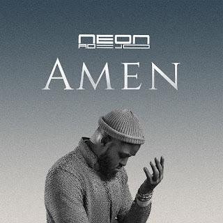 DOWNLOAD SONG: Neon Adejo - Amen [Mp3 Audio, Lyrics & Video]