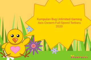 Kumpulan Bug Unlimited Gaming Axis Owsem Full Speed Terbaru 2020