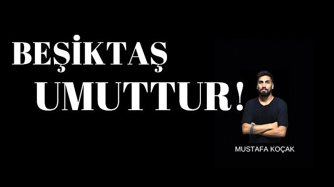 BEŞİKTAŞ UMUTTUR !