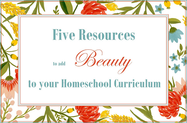Five Resources to Add Beauty to your Homeschool Curriculum this Year