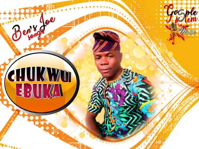 [Gospel music] Ben's Joe – Chukwu Ebuka