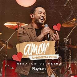 Baixar Música Gospel Amor a Primeira Vista (Playback) - Misaias Oliveira Mp3