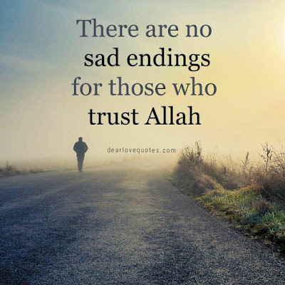 There are no sad endings for those who trust ALLAH