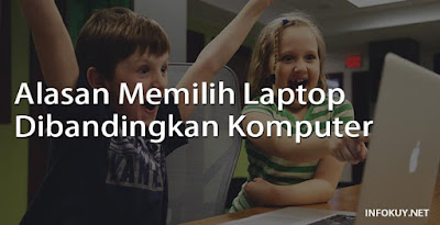 Alasan Memilih Laptop Dibandingkan Komputer