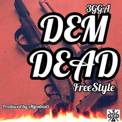 3gga(Trigga) - Dem Dead (Prod. By AbjosBeatz - Audio MP3)