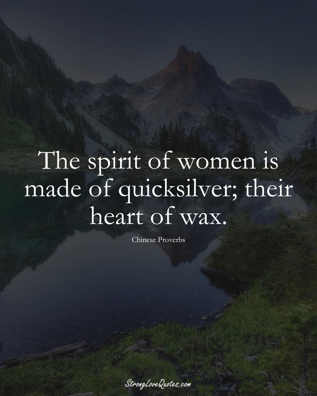 The spirit of women is made of quicksilver; their heart of wax. (Chinese Sayings);  #AsianSayings