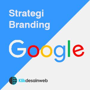 google branding,cara google branding,strategi google branding,teknik google branding