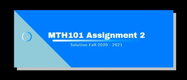 MTH101 Assignment 2 Solution 2021