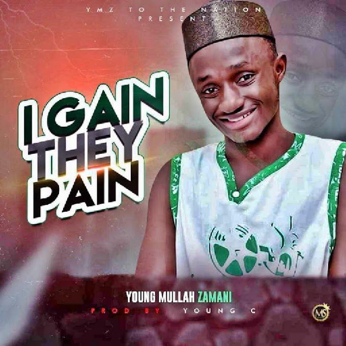 MUSIC: Young Mulla ZAMANI -  I Gain The Pain