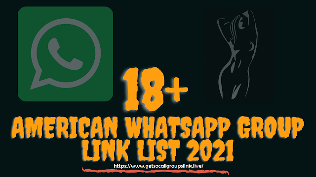 Join Whatsapp Group Links 18+: 18+ AMERICAN WHATSAPP GROUP LINK LIST 2021
