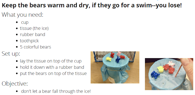 "What you need: cup, tissue (ice), rubber band, toothpick, 5 colorful bears; Setup 1. lay tissue on top of cup. 2 hold it down with rubber band, 3 put bears on top of tissue; Objective - don't let a bear fall through the ice while poking strategic holes in the ""ice"" (tissue paper)"