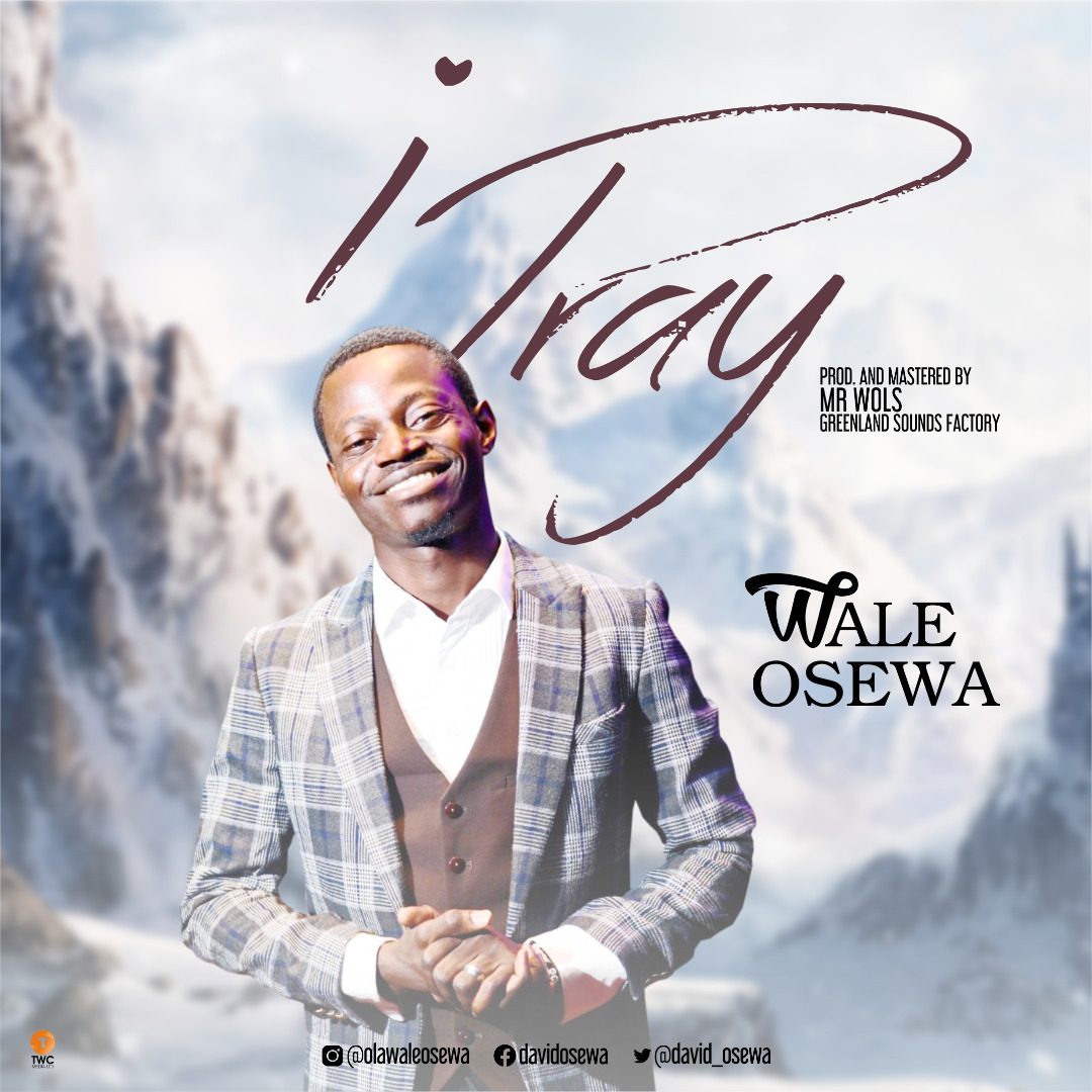 Download Music: I Pray – Wale Osewa || @david_osewa| Prod By Mr Wols