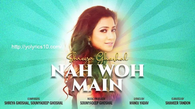 Nah Woh Main Lyrics - Shreya Ghoshal | YoLyrics