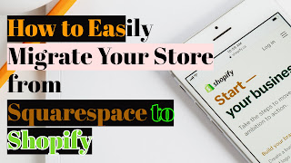 How to Easily Migrate Your Store from Squarespace to Shopify